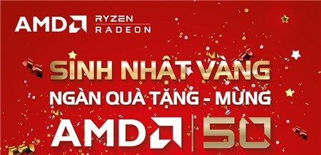 Chương trình Khuyến mãi AMD nhân dịp Sinh nhật VÀNG siêu hấp dẫn