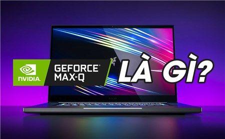 Phân biệt card đồ họa Max-Q và card đồ họa thông thường trên laptop